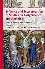 Evidence and Interpretation in Studies on Early Science and Medicine: Essays in Honor of John E. Murdoch